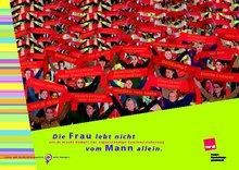 Plakat: Die Frau lebt nicht vom Mann allein.