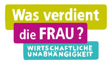 """""""Was verdient die Frau? Wirtschaftliche Unabhängigkeit!"""" Logo zum gleichnamigen DGB-Projekt"""